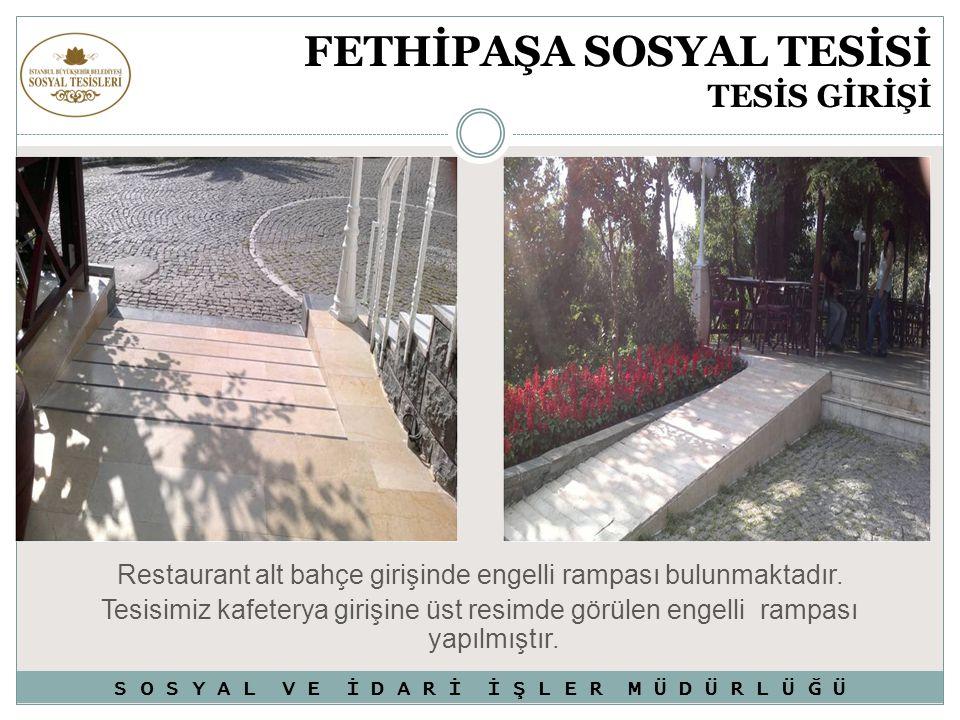FETHİPAŞA SOSYAL TESİSİ TESİS GİRİŞİ Restaurant alt bahçe girişinde engelli rampası bulunmaktadır. Tesisimiz kafeterya girişine üst resimde görülen en