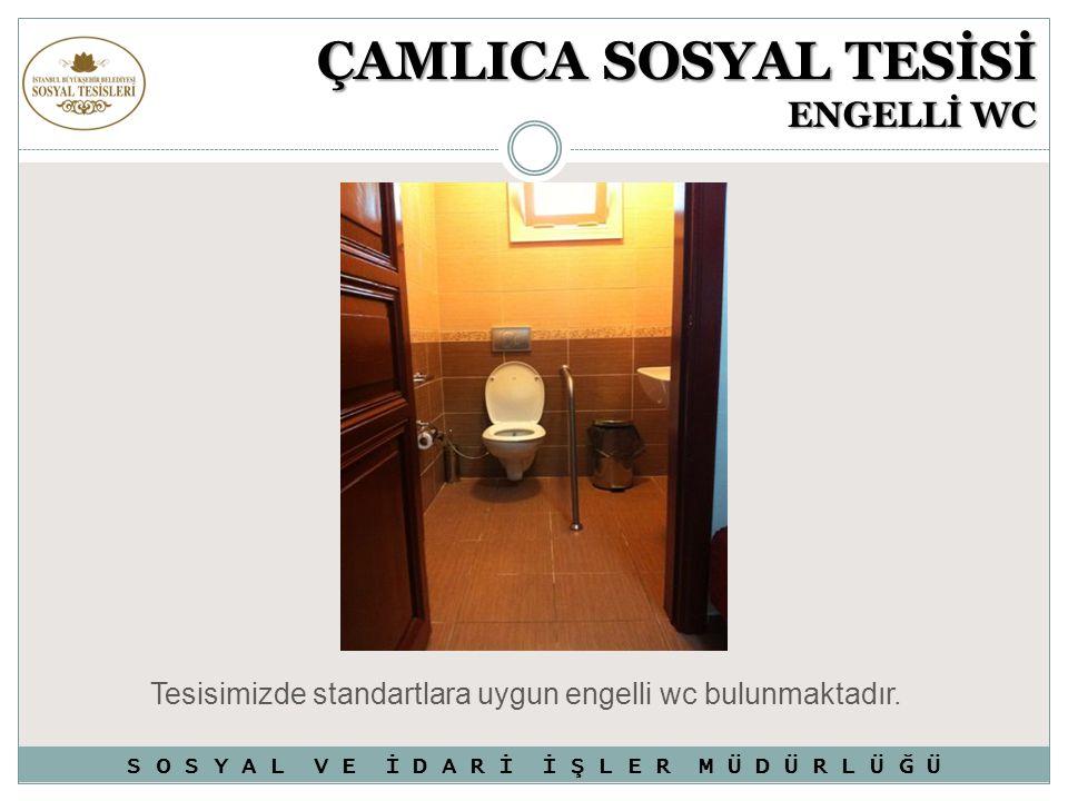ÇAMLICA SOSYAL TESİSİ ENGELLİ WC Tesisimizde standartlara uygun engelli wc bulunmaktadır. S O S Y A L V E İ D A R İ İ Ş L E R M Ü D Ü R L Ü Ğ Ü