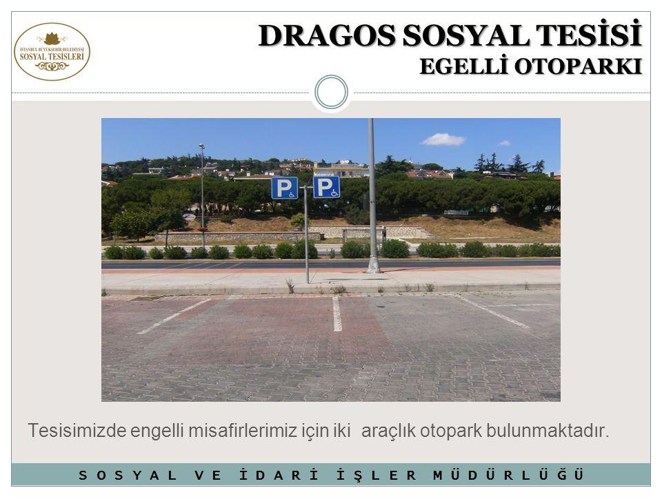 DRAGOS SOSYAL TESİSİ EGELLİ OTOPARKI Tesisimizde engelli misafirlerimiz için iki araçlık otopark bulunmaktadır. S O S Y A L V E İ D A R İ İ Ş L E R M