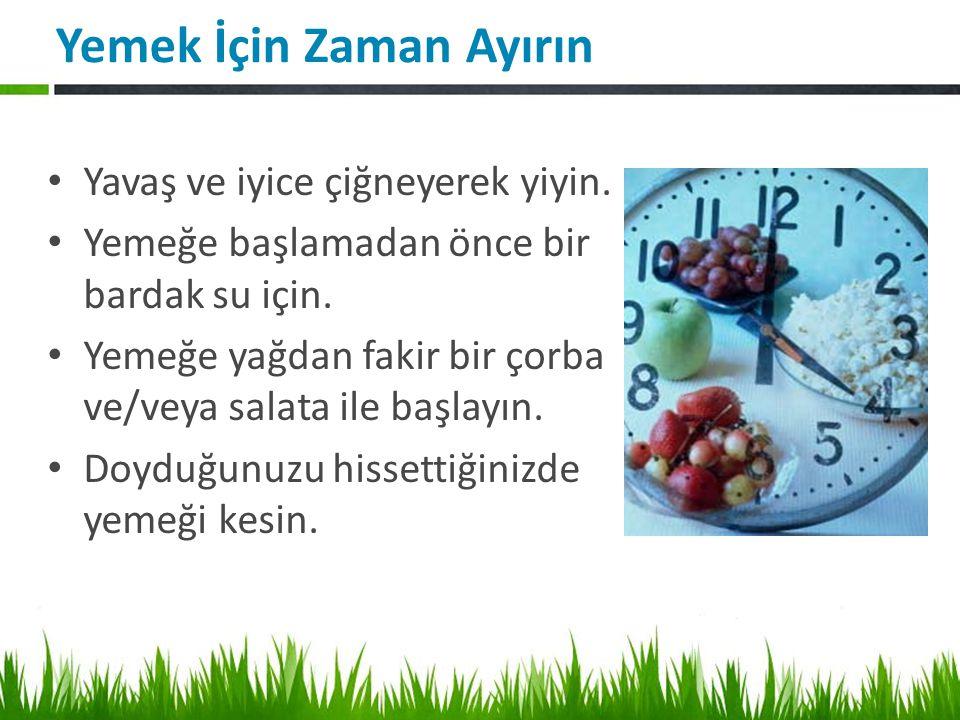 Yemek İçin Zaman Ayırın Yavaş ve iyice çiğneyerek yiyin.