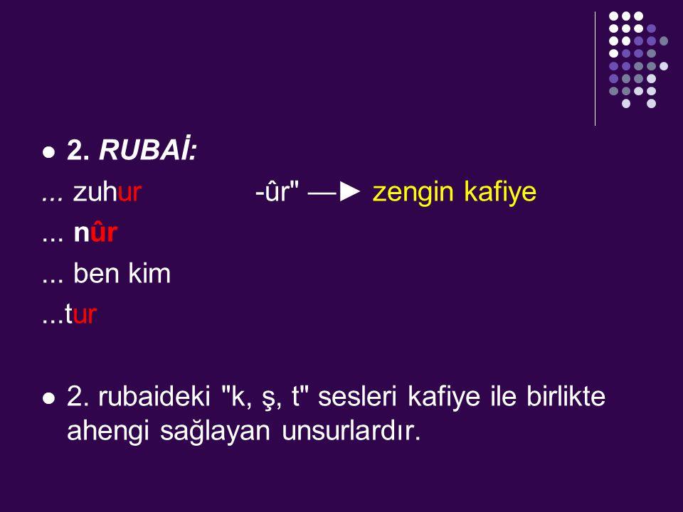 Şiir ye Gelenek Fars edebiyatından Türk edebiyatına geçen gelen rubai nazım şekli, divan edebiyatı geleneği içinde yer almıştır.