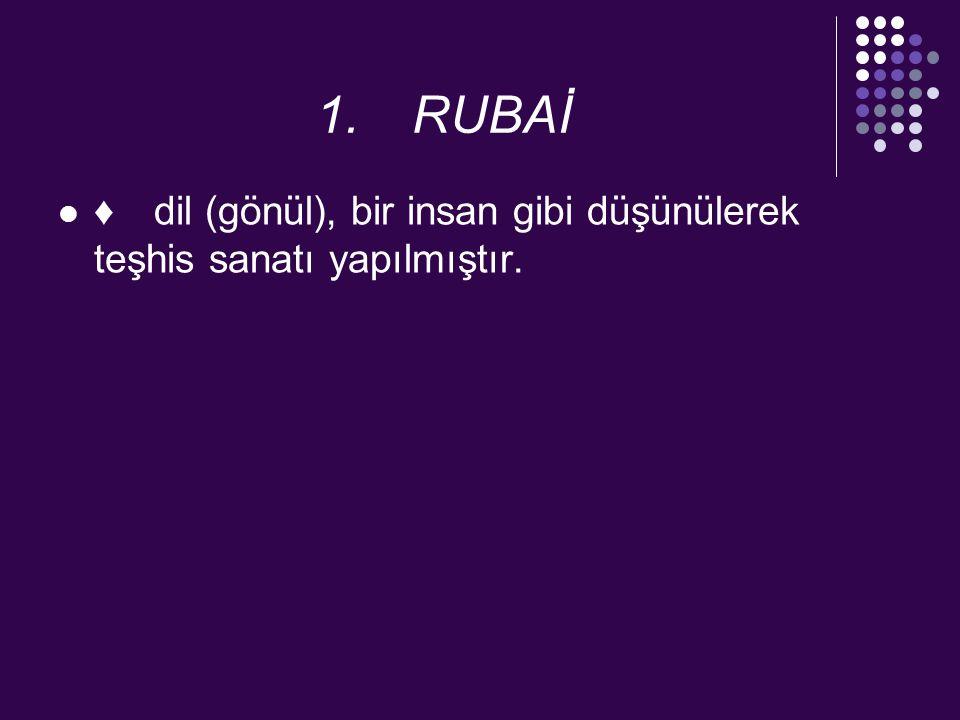 2.RUBAİ dil-i bî-karar (kararsız gönül) ifadesinde kişileştirme sanatı vardır.