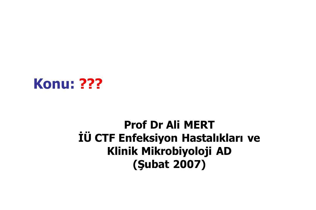 Konu: ??? Prof Dr Ali MERT İÜ CTF Enfeksiyon Hastalıkları ve Klinik Mikrobiyoloji AD (Şubat 2007)