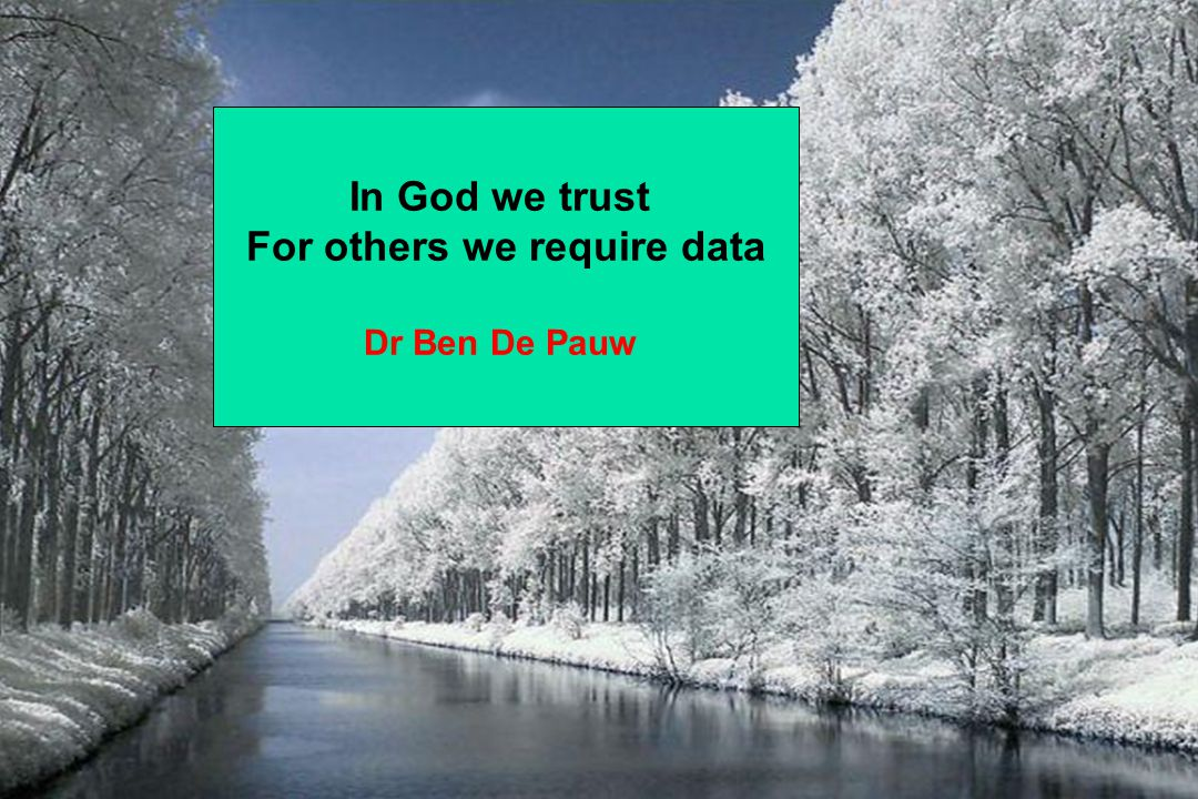 In God we trust For others we require data Dr Ben De Pauw