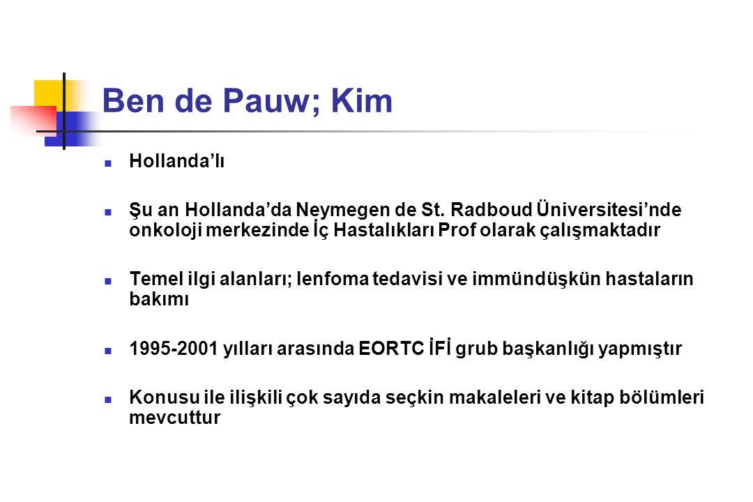 Ben de Pauw; Kim Hollanda'lı Şu an Hollanda'da Neymegen de St. Radboud Üniversitesi'nde onkoloji merkezinde İç Hastalıkları Prof olarak çalışmaktadır