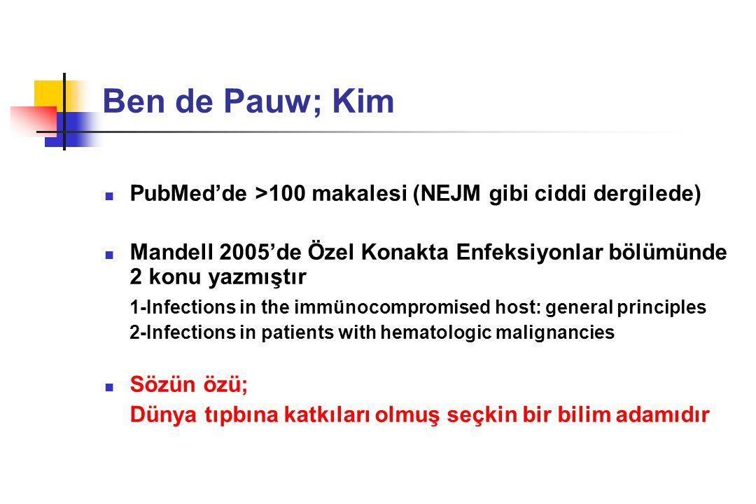 Ben de Pauw; Kim PubMed'de >100 makalesi (NEJM gibi ciddi dergilede) Mandell 2005'de Özel Konakta Enfeksiyonlar bölümünde 2 konu yazmıştır 1-Infection