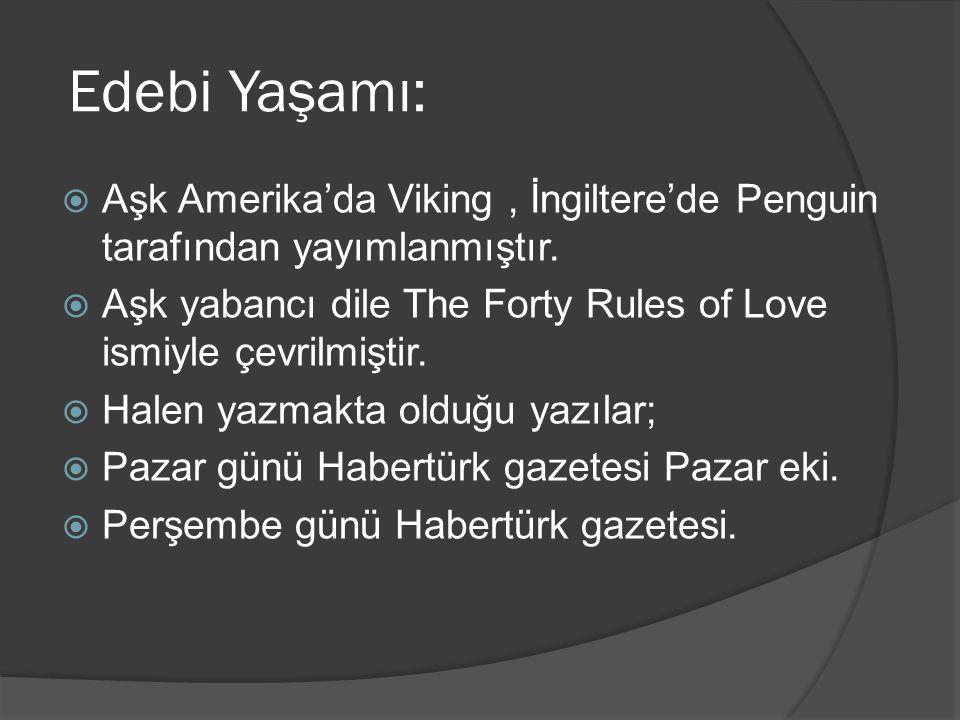 Edebi Yaşamı:  Aşk Amerika'da Viking, İngiltere'de Penguin tarafından yayımlanmıştır.  Aşk yabancı dile The Forty Rules of Love ismiyle çevrilmiştir