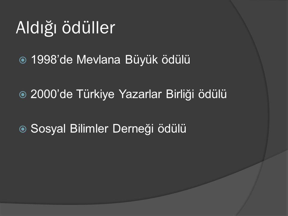 Aldığı ödüller  1998'de Mevlana Büyük ödülü  2000'de Türkiye Yazarlar Birliği ödülü  Sosyal Bilimler Derneği ödülü
