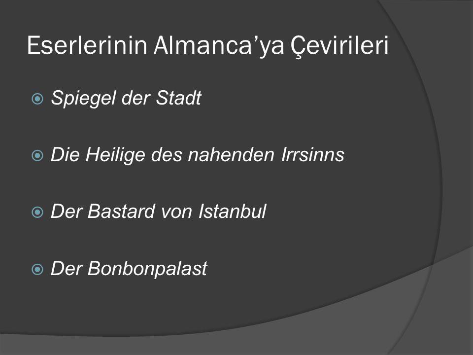 Eserlerinin Almanca'ya Çevirileri  Spiegel der Stadt  Die Heilige des nahenden Irrsinns  Der Bastard von Istanbul  Der Bonbonpalast