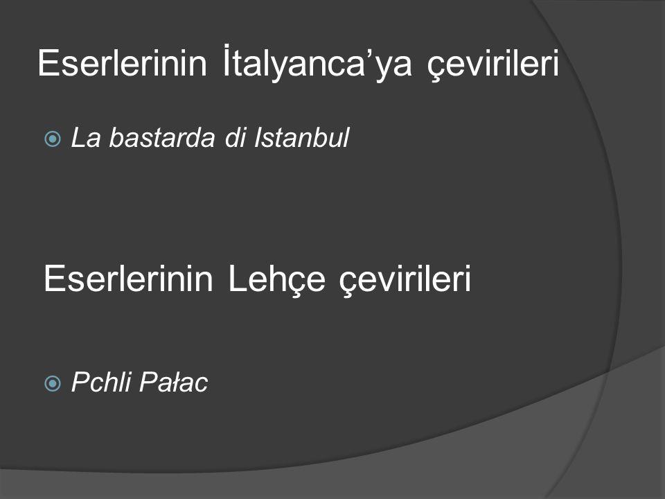 Eserlerinin İtalyanca'ya çevirileri  La bastarda di Istanbul Eserlerinin Lehçe çevirileri  Pchli Pałac