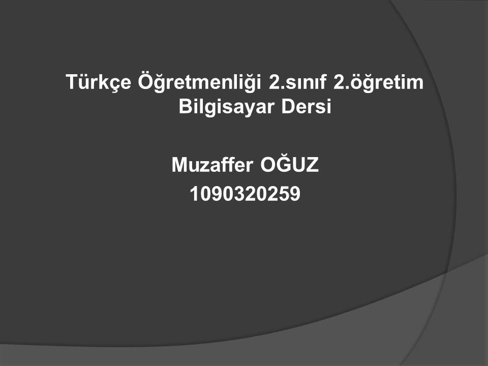 Türkçe Öğretmenliği 2.sınıf 2.öğretim Bilgisayar Dersi Muzaffer OĞUZ 1090320259