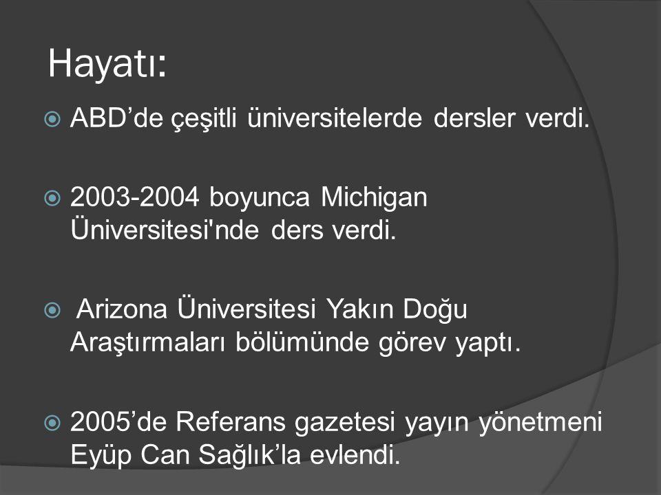 Hayatı:  ABD'de çeşitli üniversitelerde dersler verdi.  2003-2004 boyunca Michigan Üniversitesi'nde ders verdi.  Arizona Üniversitesi Yakın Doğu Ar