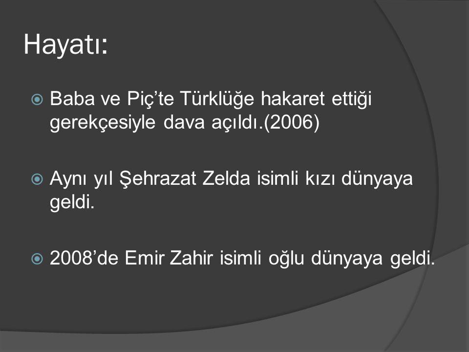 Hayatı:  Baba ve Piç'te Türklüğe hakaret ettiği gerekçesiyle dava açıldı.(2006)  Aynı yıl Şehrazat Zelda isimli kızı dünyaya geldi.  2008'de Emir Z