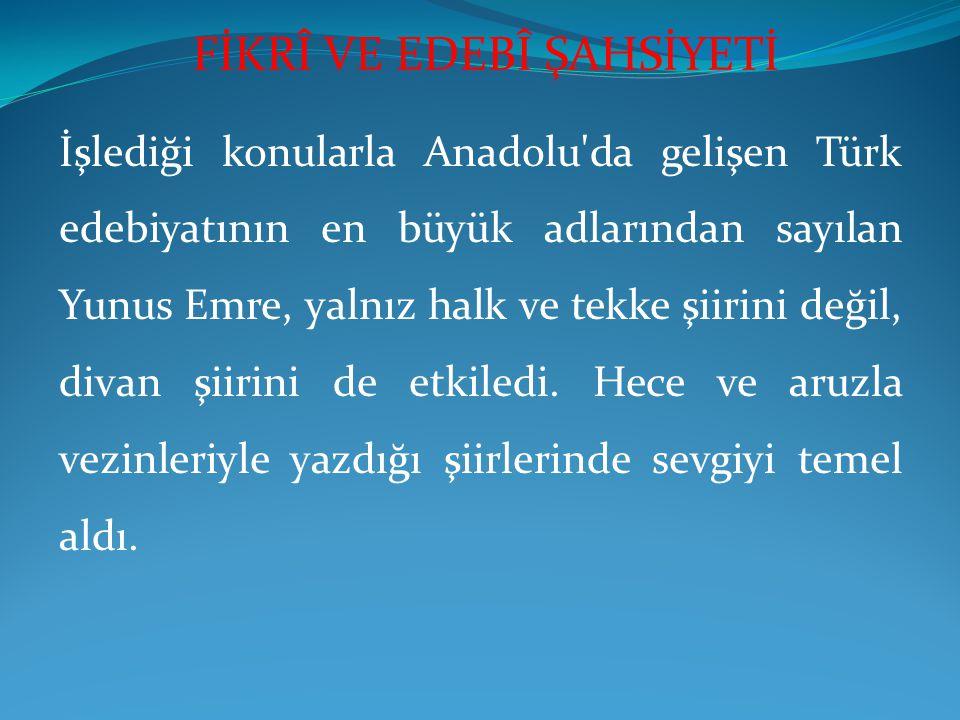 İşlediği konularla Anadolu'da gelişen Türk edebiyatının en büyük adlarından sayılan Yunus Emre, yalnız halk ve tekke şiirini değil, divan şiirini de e