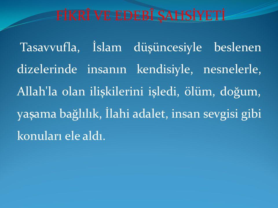 Tasavvufla, İslam düşüncesiyle beslenen dizelerinde insanın kendisiyle, nesnelerle, Allah'la olan ilişkilerini işledi, ölüm, doğum, yaşama bağlılık, İ