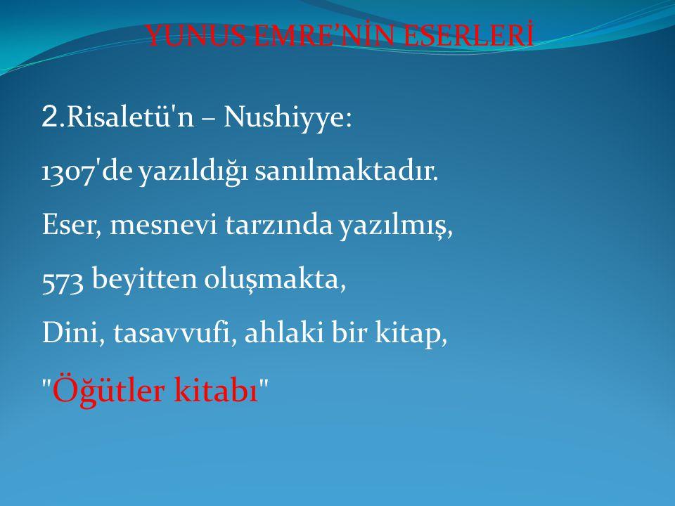 2.Risaletü'n – Nushiyye: 1307'de yazıldığı sanılmaktadır. Eser, mesnevi tarzında yazılmış, 573 beyitten oluşmakta, Dini, tasavvufi, ahlaki bir kitap,