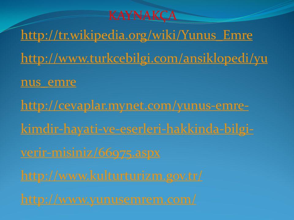 http://tr.wikipedia.org/wiki/Yunus_Emre http://www.turkcebilgi.com/ansiklopedi/yu nus_emre http://cevaplar.mynet.com/yunus-emre- kimdir-hayati-ve-eserleri-hakkinda-bilgi- verir-misiniz/66975.aspx http://www.kulturturizm.gov.tr/ http://www.yunusemrem.com/ KAYNAKÇA