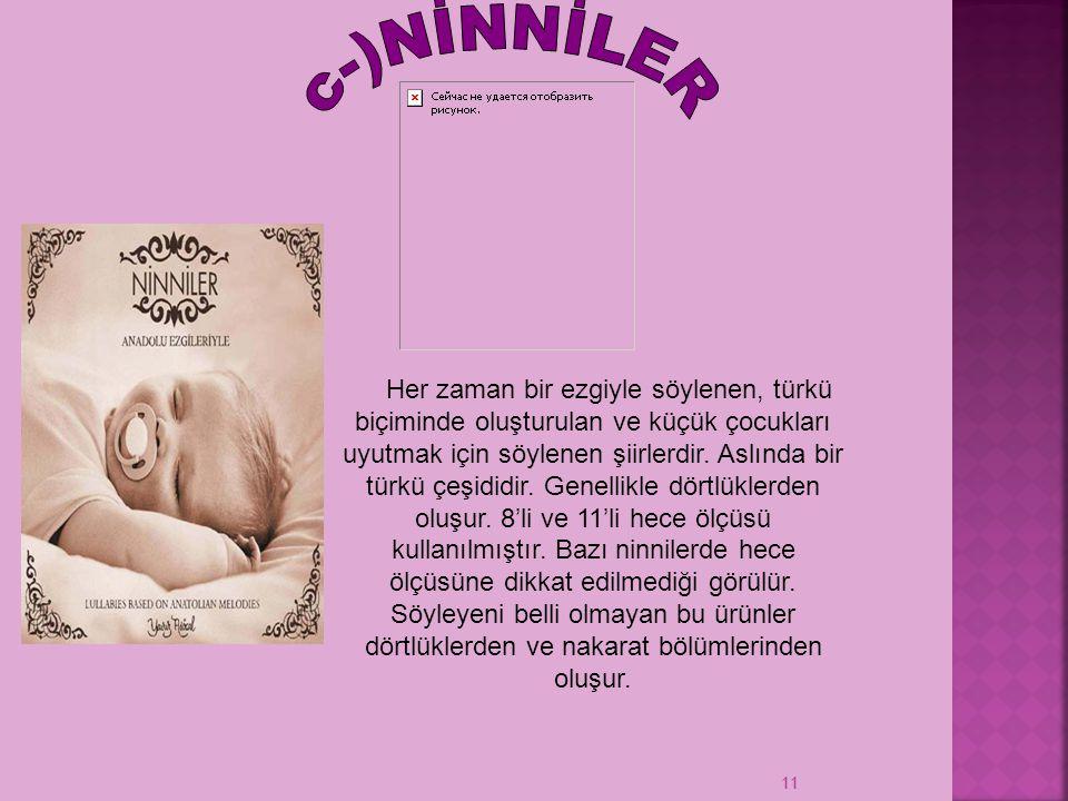 11 Her zaman bir ezgiyle söylenen, türkü biçiminde oluşturulan ve küçük çocukları uyutmak için söylenen şiirlerdir. Aslında bir türkü çeşididir. Genel