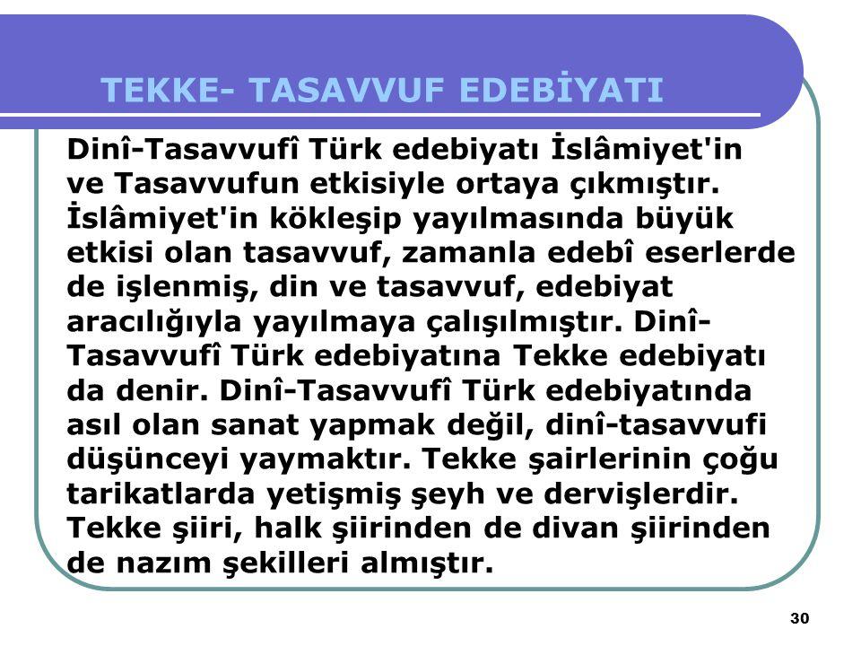 30 Dinî-Tasavvufî Türk edebiyatı İslâmiyet'in ve Tasavvufun etkisiyle ortaya çıkmıştır. İslâmiyet'in kökleşip yayılmasında büyük etkisi olan tasavvuf,