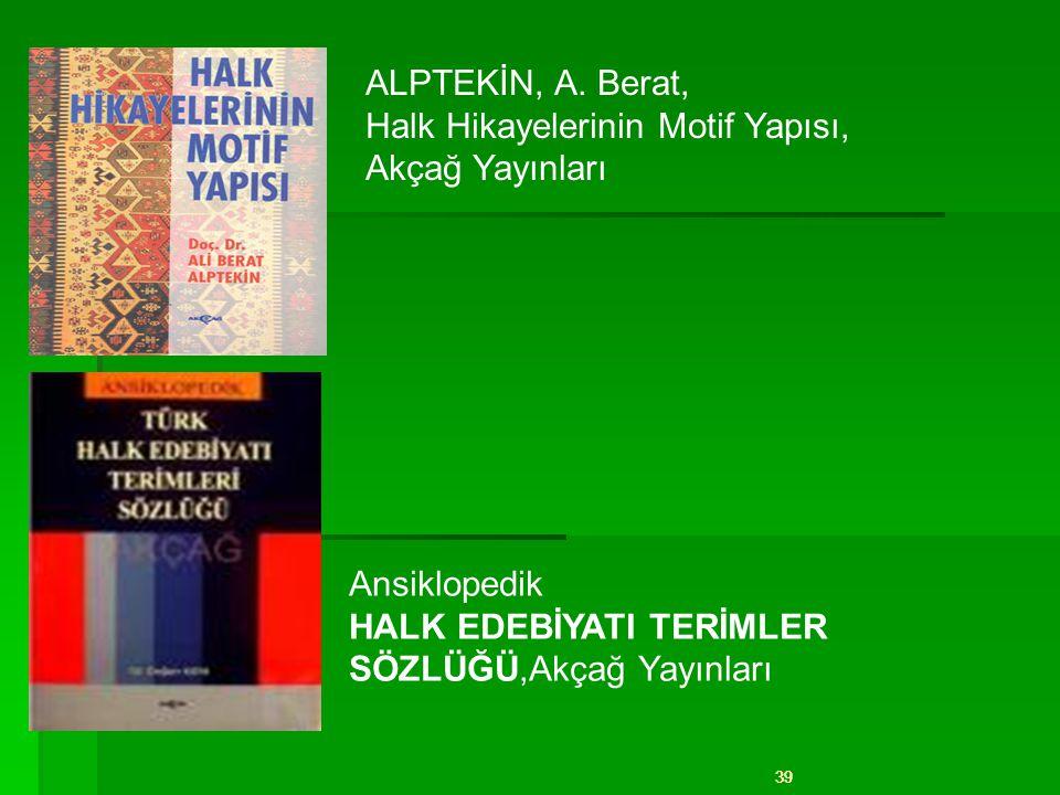 39 ALPTEKİN, A. Berat, Halk Hikayelerinin Motif Yapısı, Akçağ Yayınları Ansiklopedik HALK EDEBİYATI TERİMLER SÖZLÜĞÜ,Akçağ Yayınları