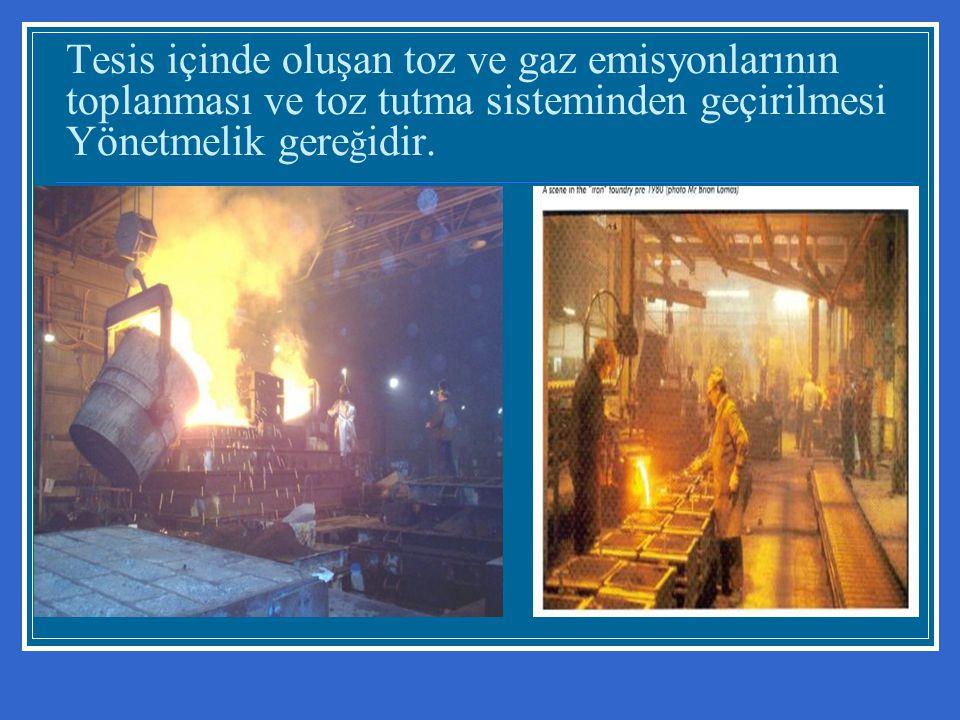 Tesis içinde oluşan toz ve gaz emisyonlarının toplanması ve toz tutma sisteminden geçirilmesi Yönetmelik gere ğ idir.