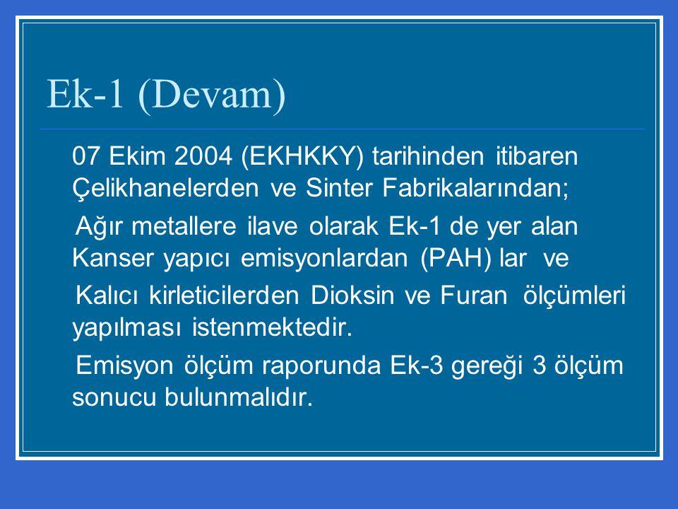 Ek-1 (Devam) 07 Ekim 2004 (EKHKKY) tarihinden itibaren Çelikhanelerden ve Sinter Fabrikalarından; Ağır metallere ilave olarak Ek-1 de yer alan Kanser