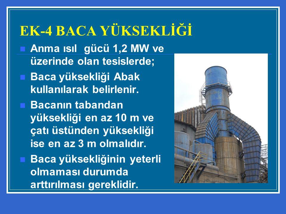 EK-4 BACA YÜKSEKLİĞİ Anma ısıl gücü 1,2 MW ve üzerinde olan tesislerde; Baca yüksekliği Abak kullanılarak belirlenir. Bacanın tabandan yüksekliği en a