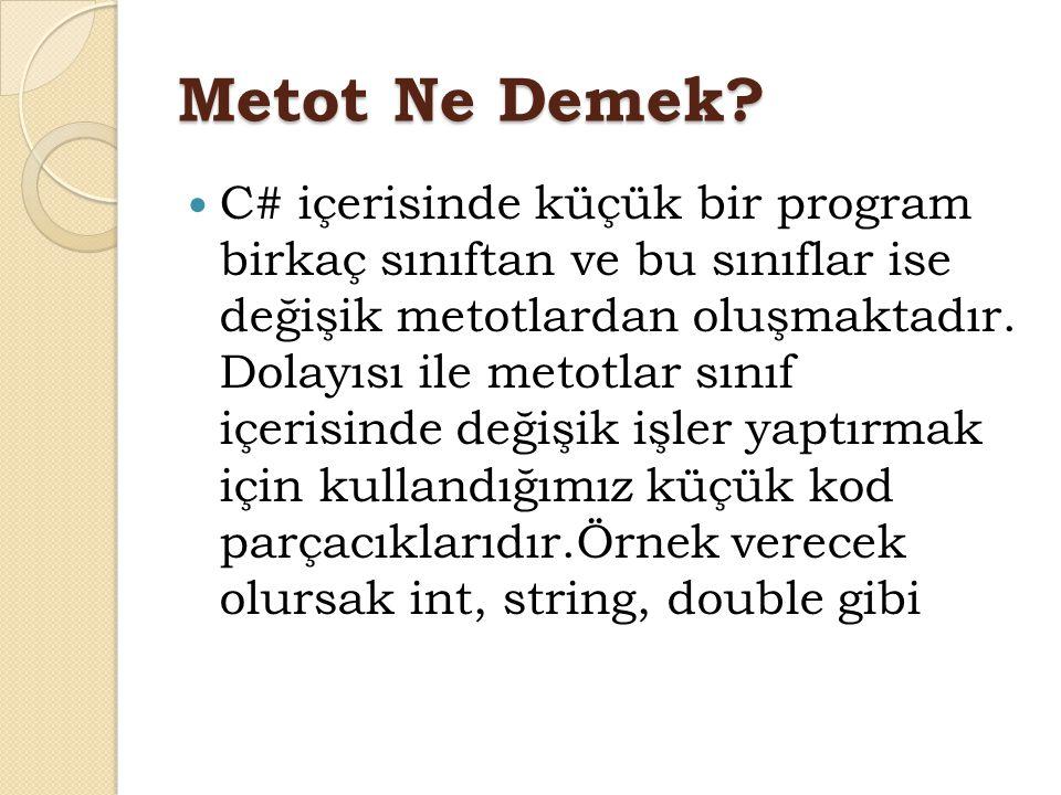 Metot Ne Demek? C# içerisinde küçük bir program birkaç sınıftan ve bu sınıflar ise değişik metotlardan oluşmaktadır. Dolayısı ile metotlar sınıf içeri