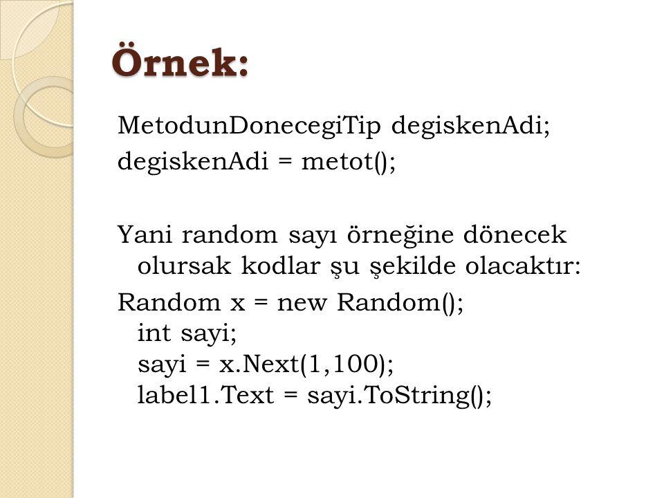 Örnek: MetodunDonecegiTip degiskenAdi; degiskenAdi = metot(); Yani random sayı örneğine dönecek olursak kodlar şu şekilde olacaktır: Random x = new Ra