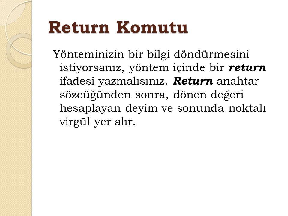 Return Komutu Yönteminizin bir bilgi döndürmesini istiyorsanız, yöntem içinde bir return ifadesi yazmalısınız. Return anahtar sözcüğünden sonra, dönen