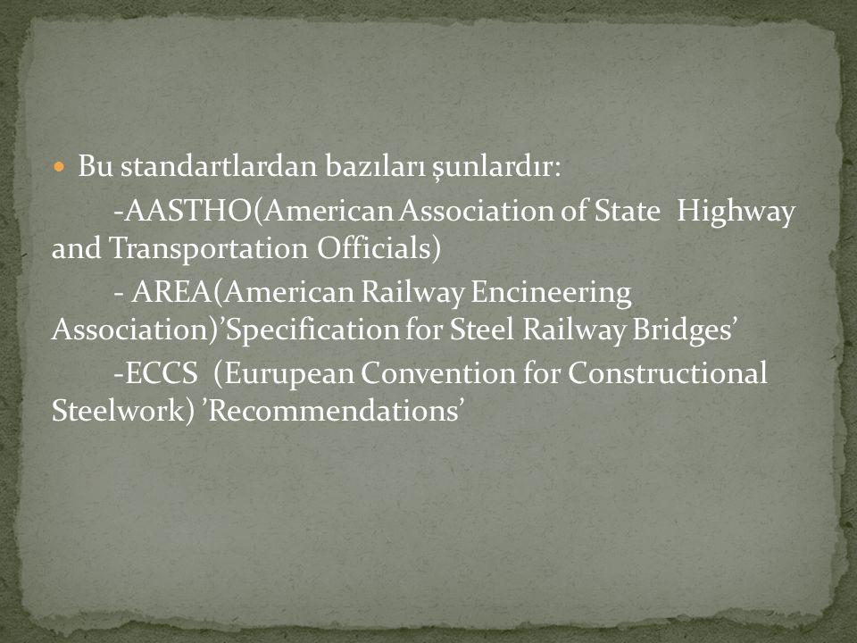 Bu standartlardan bazıları şunlardır: -AASTHO(American Association of State Highway and Transportation Officials) - AREA(American Railway Encineering