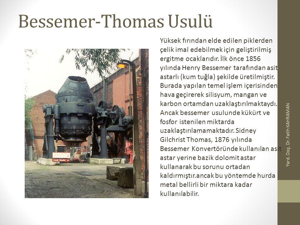 Bessemer-Thomas Usulü Yard. Doç. Dr. Fatih KAHRAMAN Yüksek fırından elde edilen piklerden çelik imal edebilmek için geliştirilmiş ergitme ocaklarıdır.
