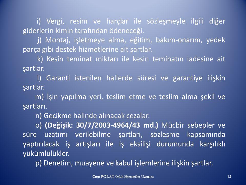 Cem POLAT/Mali Hizmetler Uzmanı12 Bu Kanuna göre düzenlenecek sözleşmelerde aşağıdaki hususların belirtilmesi zorunludur: a) İşin adı, niteliği, türü