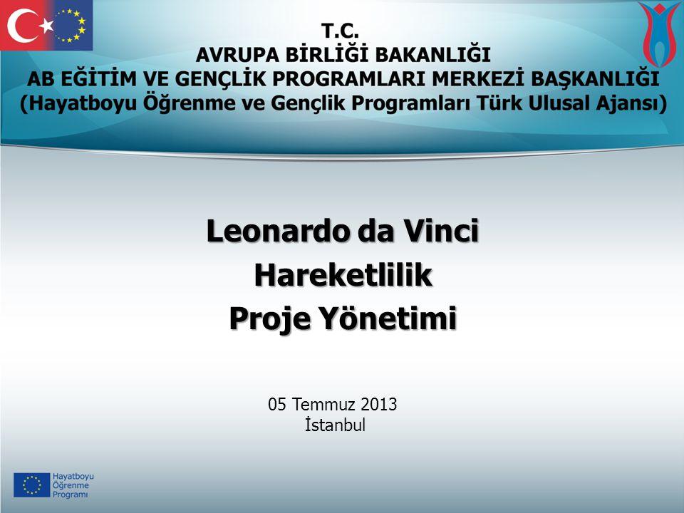 Leonardo da Vinci Hareketlilik Proje Yönetimi 05 Temmuz 2013 İstanbul