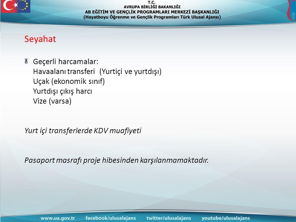 Seyahat Geçerli harcamalar: Havaalanı transferi (Yurtiçi ve yurtdışı) Uçak (ekonomik sınıf) Yurtdışı çıkış harcı Vize (varsa) Yurt içi transferlerde K