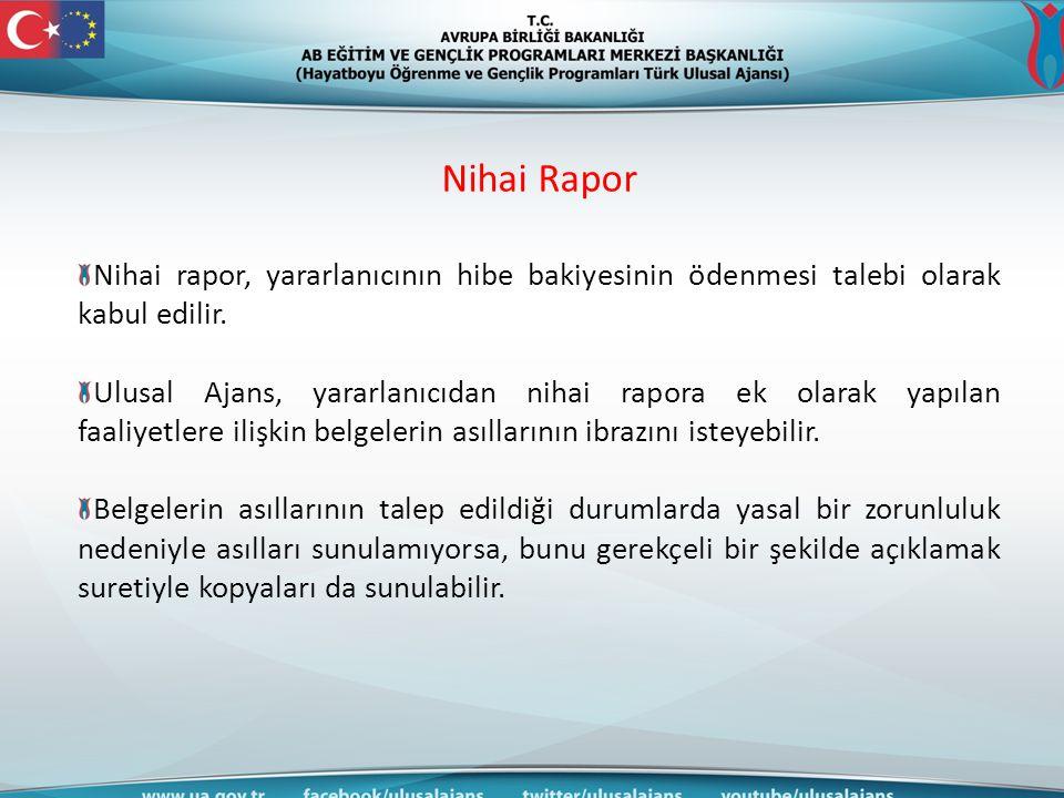 Nihai Rapor Nihai rapor, yararlanıcının hibe bakiyesinin ödenmesi talebi olarak kabul edilir. Ulusal Ajans, yararlanıcıdan nihai rapora ek olarak yapı