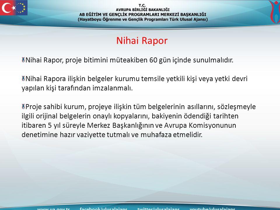Nihai Rapor Nihai Rapor, proje bitimini müteakiben 60 gün içinde sunulmalıdır. Nihai Rapora ilişkin belgeler kurumu temsile yetkili kişi veya yetki de