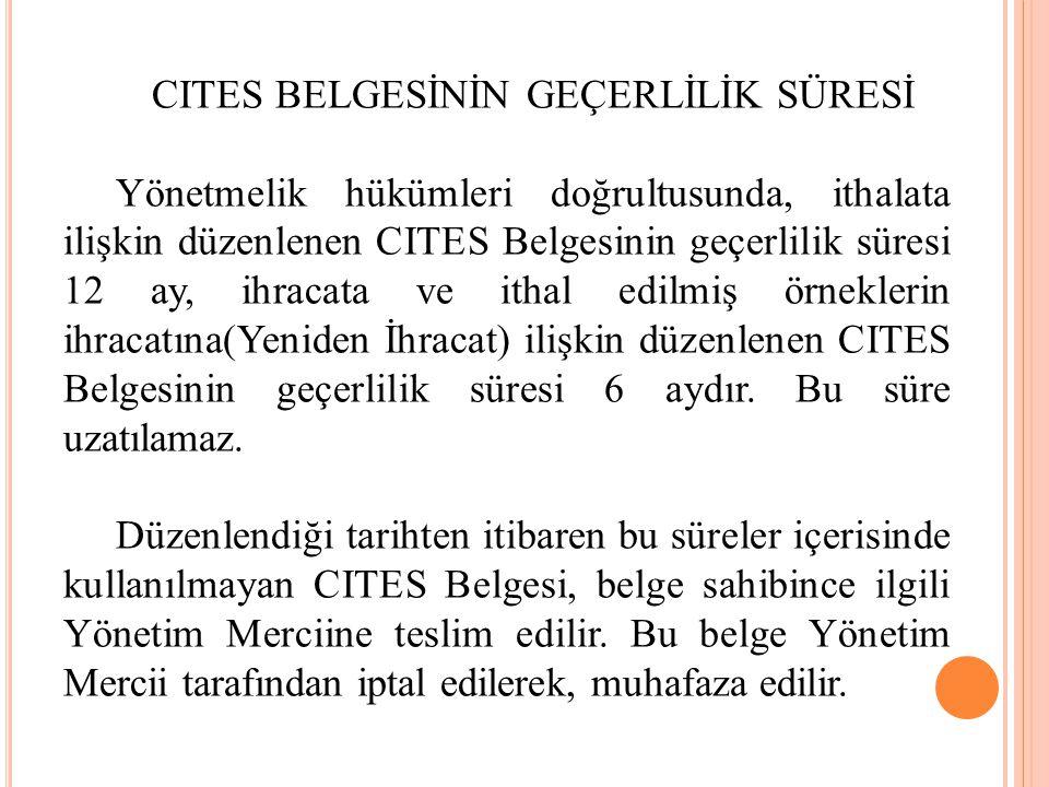 CITES BELGESİNİN GEÇERLİLİK SÜRESİ Yönetmelik hükümleri doğrultusunda, ithalata ilişkin düzenlenen CITES Belgesinin geçerlilik süresi 12 ay, ihracata