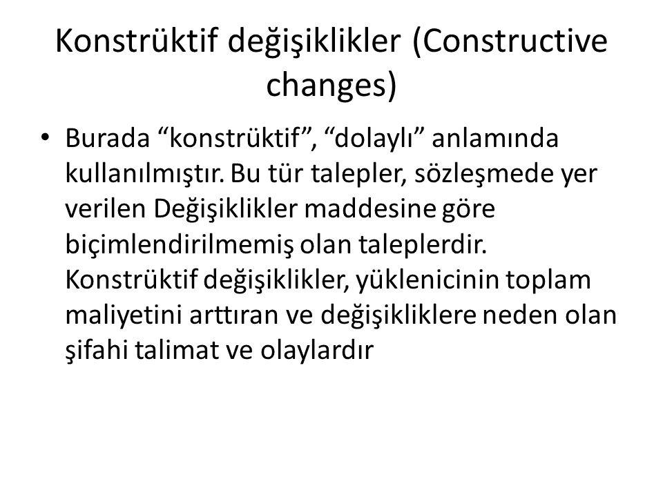"""Konstrüktif değişiklikler (Constructive changes) Burada """"konstrüktif"""", """"dolaylı"""" anlamında kullanılmıştır. Bu tür talepler, sözleşmede yer verilen Değ"""