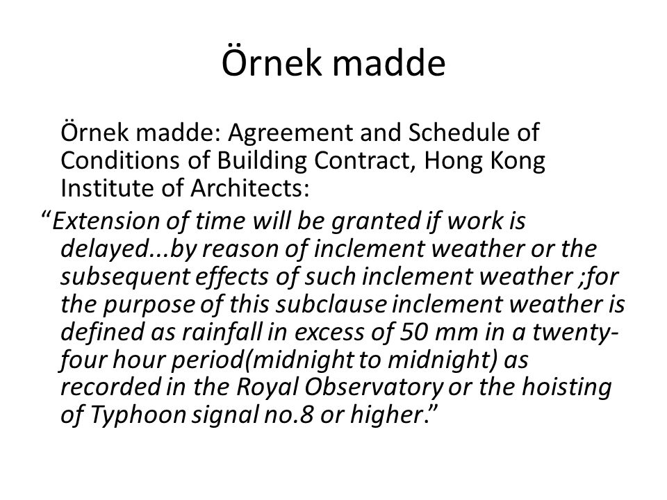 "Örnek madde Örnek madde: Agreement and Schedule of Conditions of Building Contract, Hong Kong Institute of Architects: ""Extension of time will be gran"