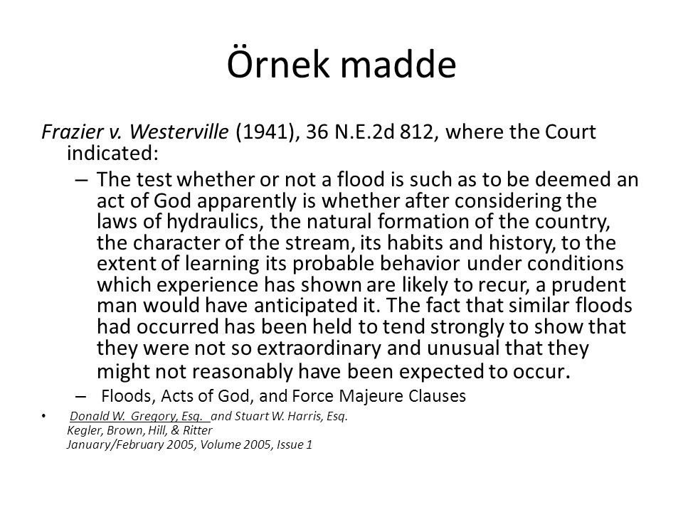 Örnek madde Frazier v. Westerville (1941), 36 N.E.2d 812, where the Court indicated: – The test whether or not a flood is such as to be deemed an act