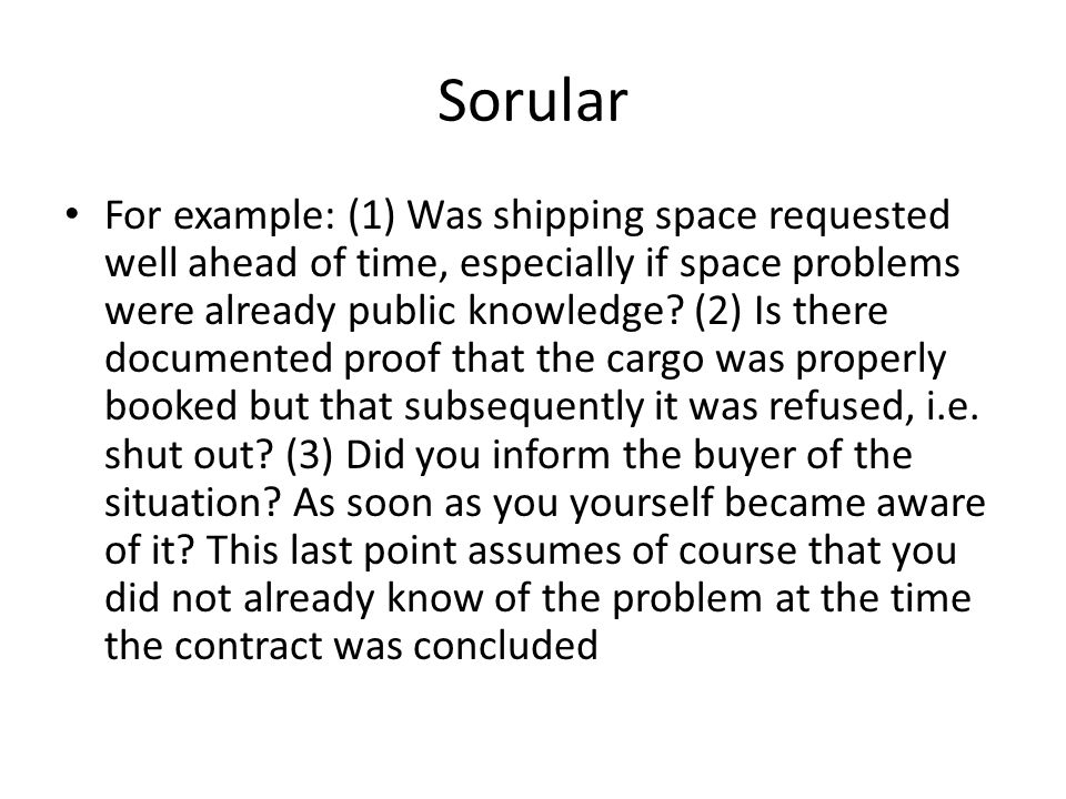 Sorular For example: (1) Was shipping space requested well ahead of time, especially if space problems were already public knowledge? (2) Is there doc
