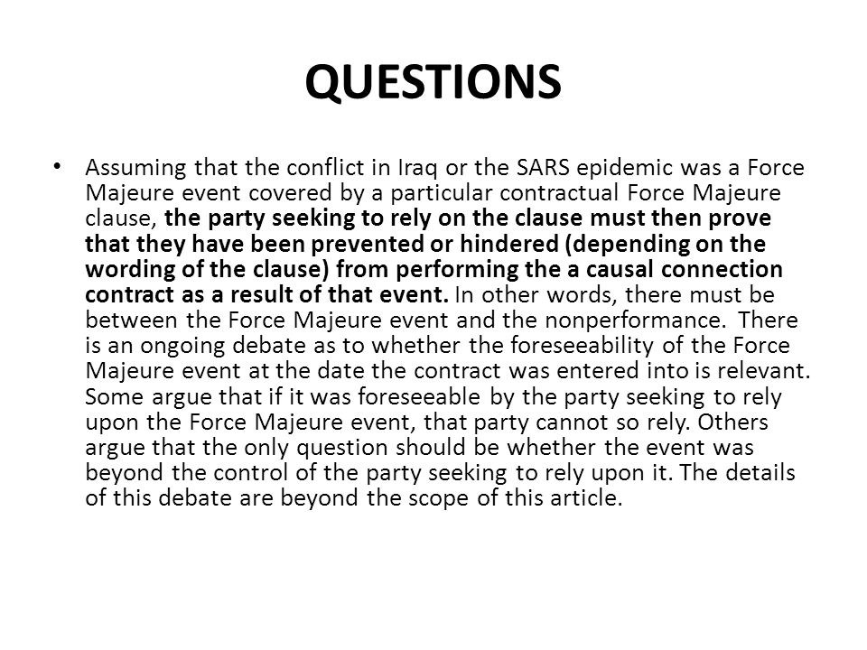 QUESTIONS Assuming that the conflict in Iraq or the SARS epidemic was a Force Majeure event covered by a particular contractual Force Majeure clause,