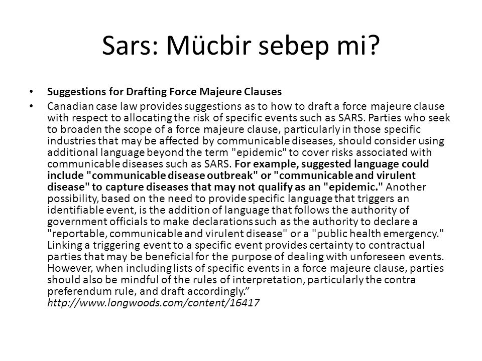 Sars: Mücbir sebep mi? Suggestions for Drafting Force Majeure Clauses Canadian case law provides suggestions as to how to draft a force majeure clause