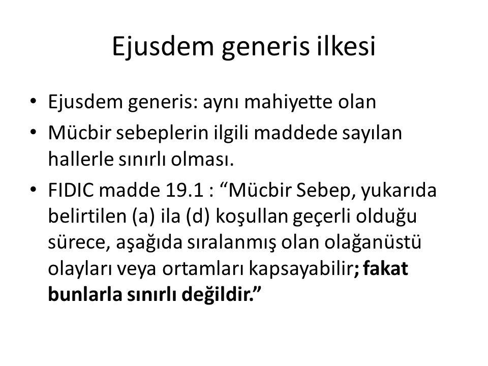 """Ejusdem generis ilkesi Ejusdem generis: aynı mahiyette olan Mücbir sebeplerin ilgili maddede sayılan hallerle sınırlı olması. FIDIC madde 19.1 : """"Mücb"""