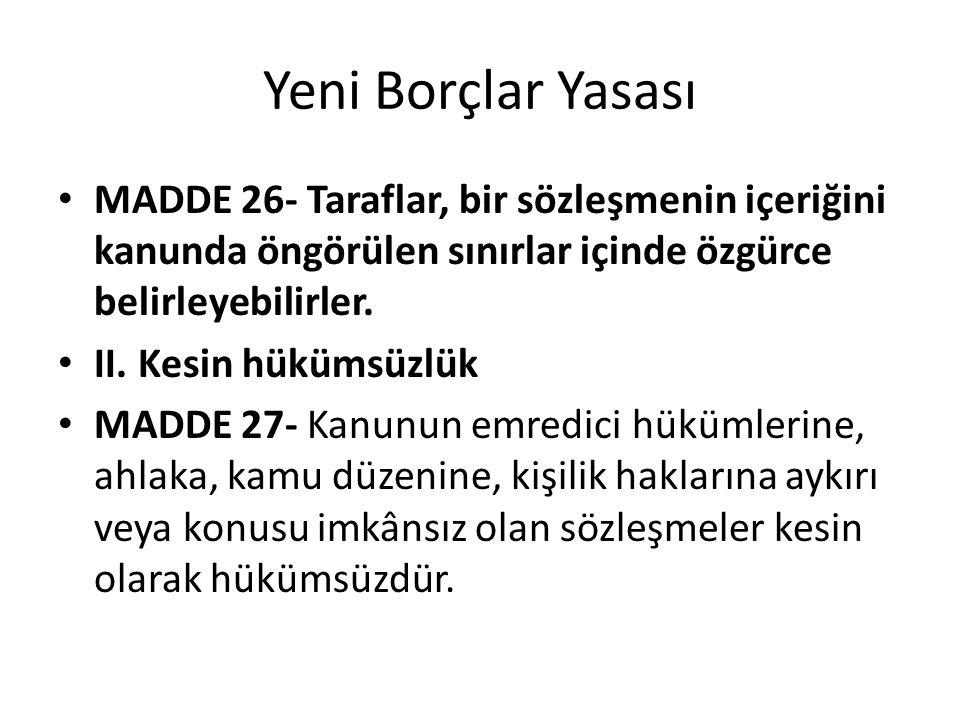Yeni Borçlar Yasası MADDE 26- Taraflar, bir sözleşmenin içeriğini kanunda öngörülen sınırlar içinde özgürce belirleyebilirler. II. Kesin hükümsüzlük M