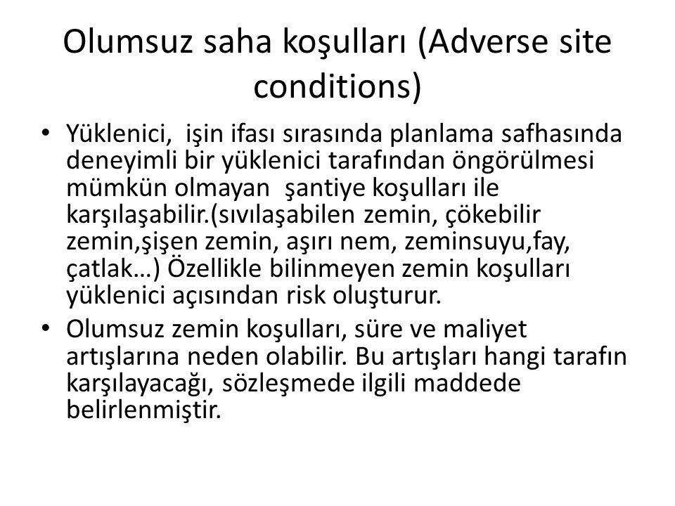 Olumsuz saha koşulları (Adverse site conditions) Yüklenici, işin ifası sırasında planlama safhasında deneyimli bir yüklenici tarafından öngörülmesi mü