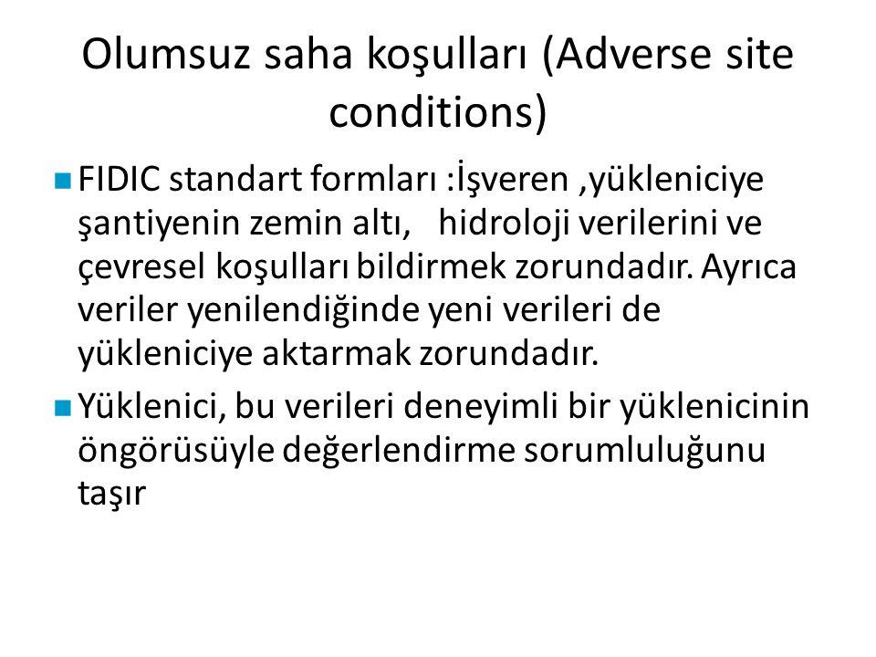 Olumsuz saha koşulları (Adverse site conditions) FIDIC standart formları :İşveren,yükleniciye şantiyenin zemin altı, hidroloji verilerini ve çevresel