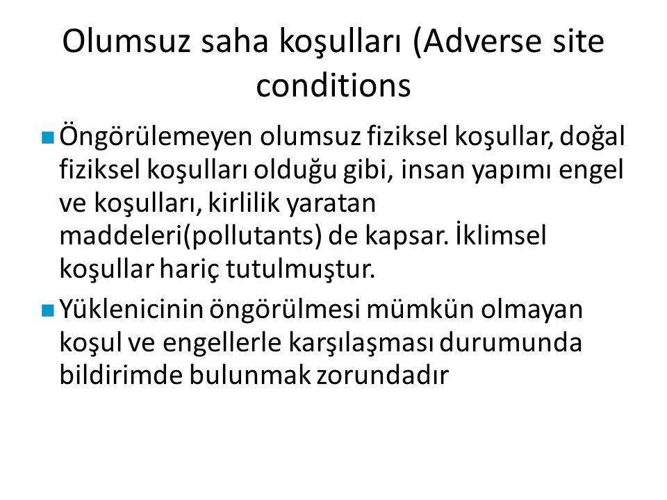 Olumsuz saha koşulları (Adverse site conditions Öngörülemeyen olumsuz fiziksel koşullar, doğal fiziksel koşulları olduğu gibi, insan yapımı engel ve k