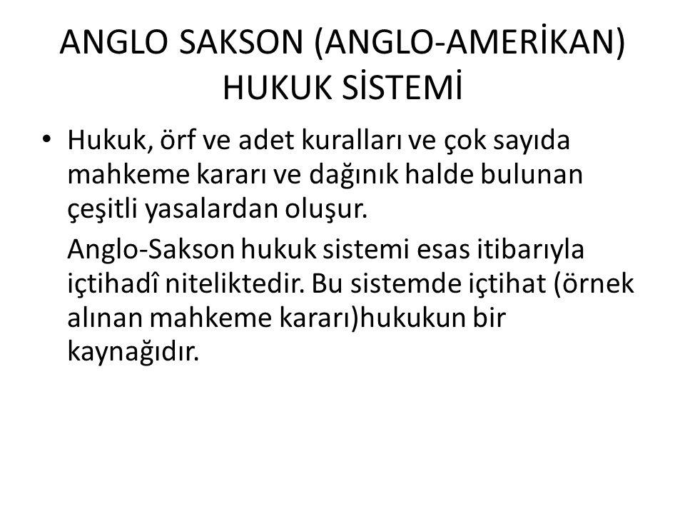 ANGLO SAKSON (ANGLO-AMERİKAN) HUKUK SİSTEMİ Hukuk, örf ve adet kuralları ve çok sayıda mahkeme kararı ve dağınık halde bulunan çeşitli yasalardan oluş